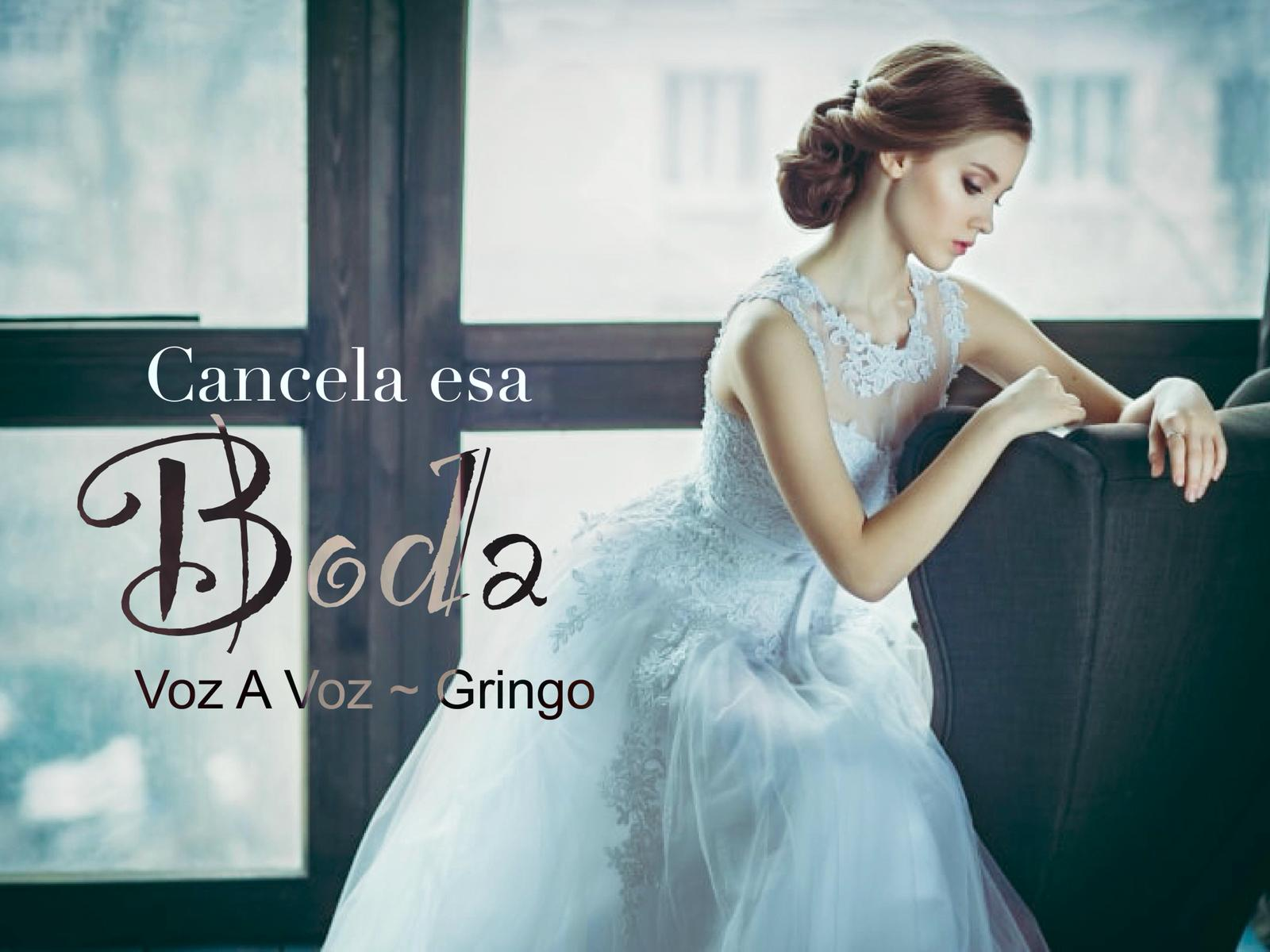 Cancela Esa Boda, El Gringo feat. Gio Voz a Voz